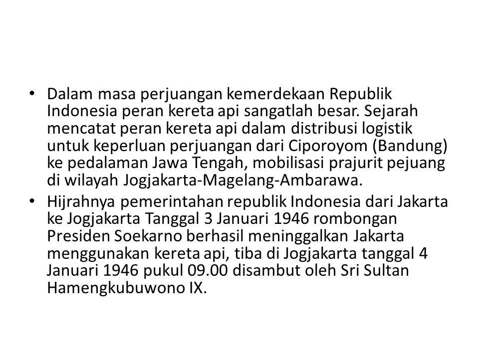 Dalam masa perjuangan kemerdekaan Republik Indonesia peran kereta api sangatlah besar. Sejarah mencatat peran kereta api dalam distribusi logistik unt
