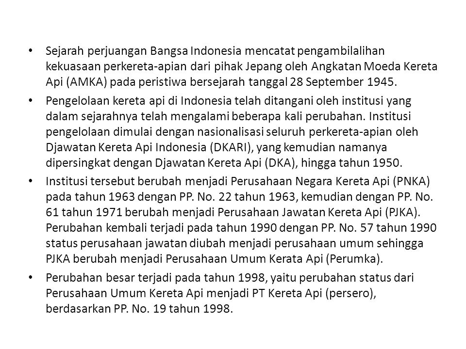 Sejarah perjuangan Bangsa Indonesia mencatat pengambilalihan kekuasaan perkereta-apian dari pihak Jepang oleh Angkatan Moeda Kereta Api (AMKA) pada pe