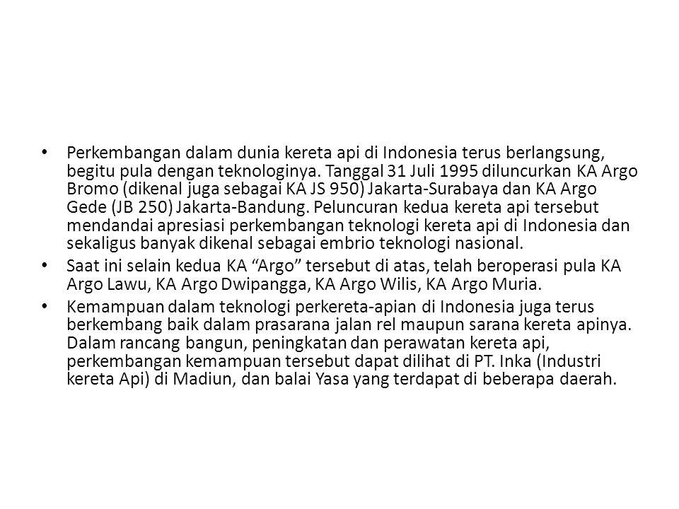 Perkembangan dalam dunia kereta api di Indonesia terus berlangsung, begitu pula dengan teknologinya. Tanggal 31 Juli 1995 diluncurkan KA Argo Bromo (d