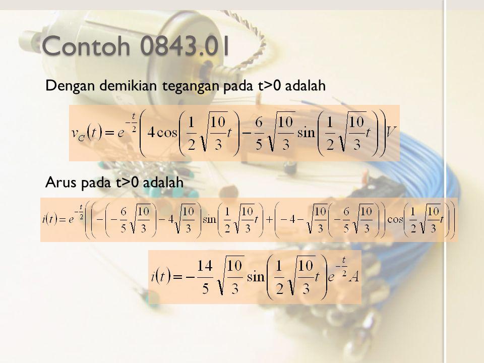 Contoh 0843.01 Dengan demikian tegangan pada t>0 adalah Arus pada t>0 adalah