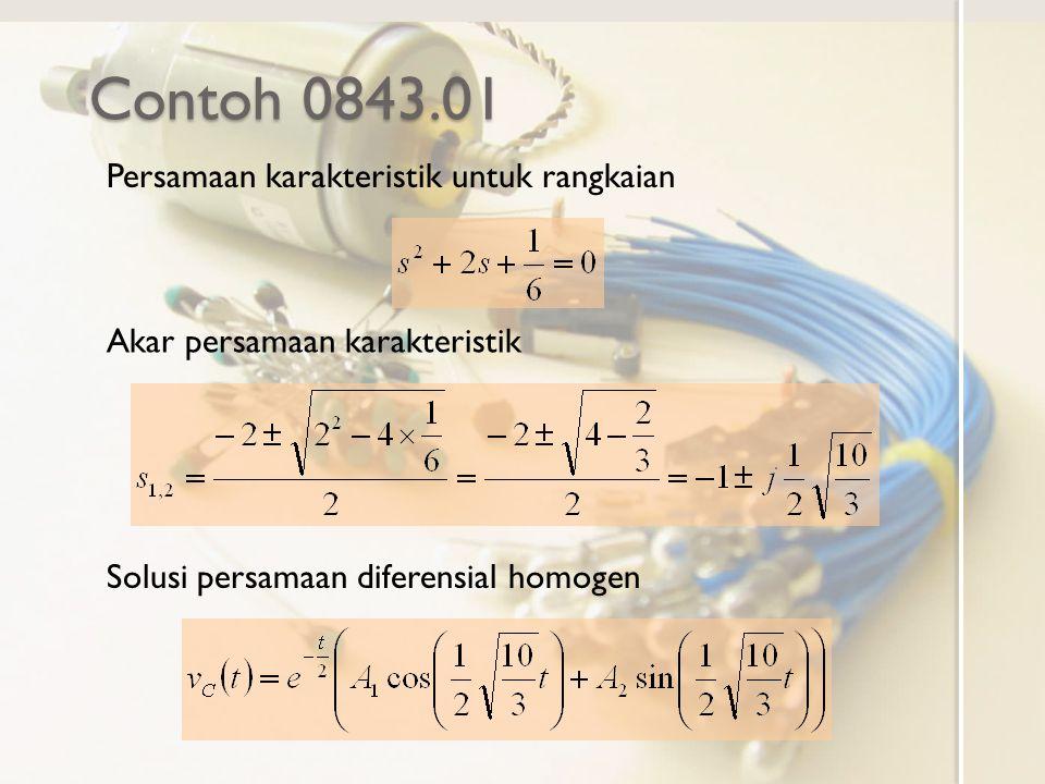Contoh 0843.01 Persamaan karakteristik untuk rangkaian Akar persamaan karakteristik Solusi persamaan diferensial homogen