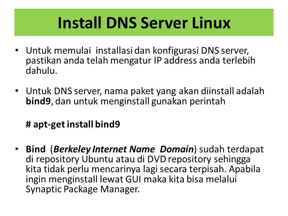 Install DNS Server Linux Untuk memulai installasi dan konfigurasi DNS server, pastikan anda telah mengatur IP address anda terlebih dahulu.