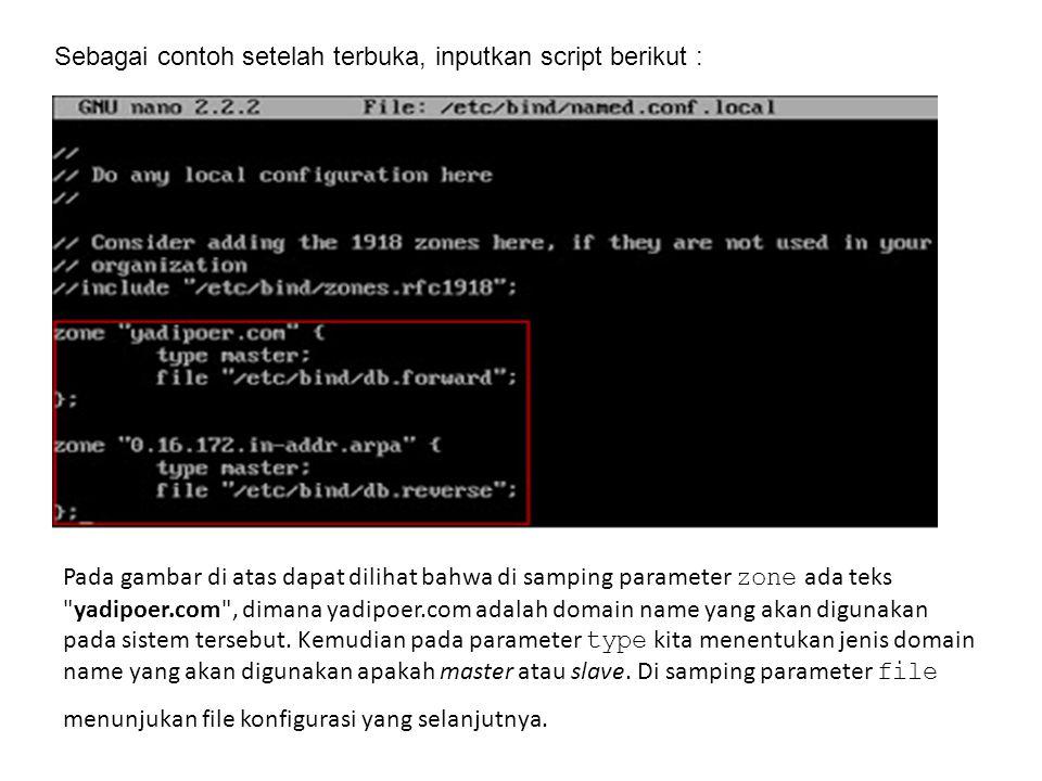 Sebagai contoh setelah terbuka, inputkan script berikut : Pada gambar di atas dapat dilihat bahwa di samping parameter zone ada teks yadipoer.com , dimana yadipoer.com adalah domain name yang akan digunakan pada sistem tersebut.