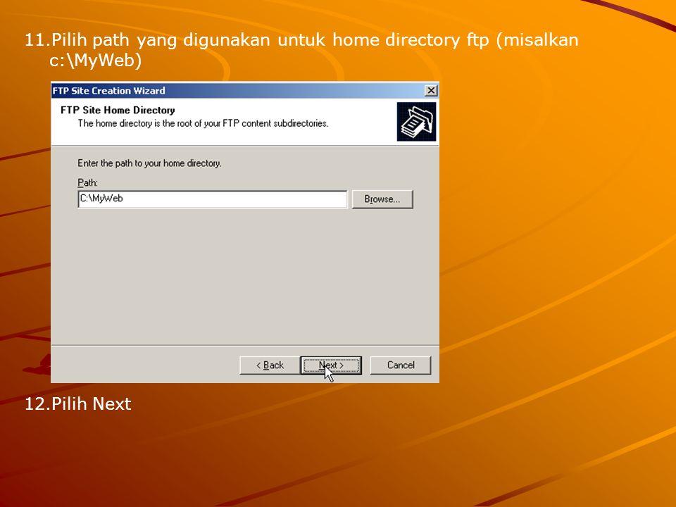 11.Pilih path yang digunakan untuk home directory ftp (misalkan c:\MyWeb) 12.Pilih Next
