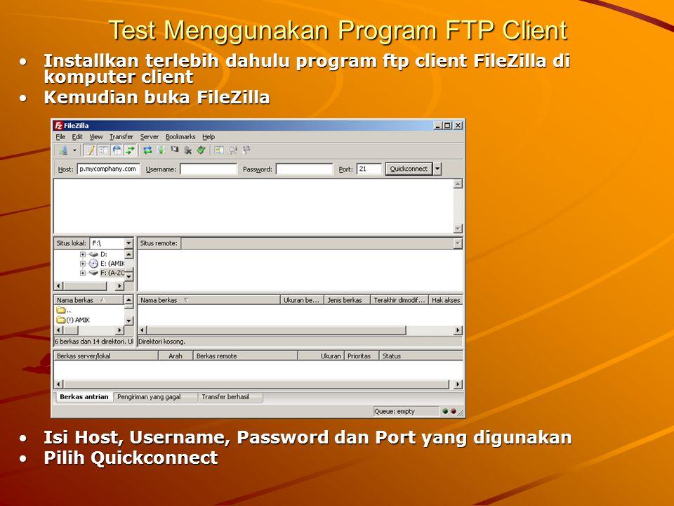 Test Menggunakan Program FTP Client Installkan terlebih dahulu program ftp client FileZilla di komputer clientInstallkan terlebih dahulu program ftp c