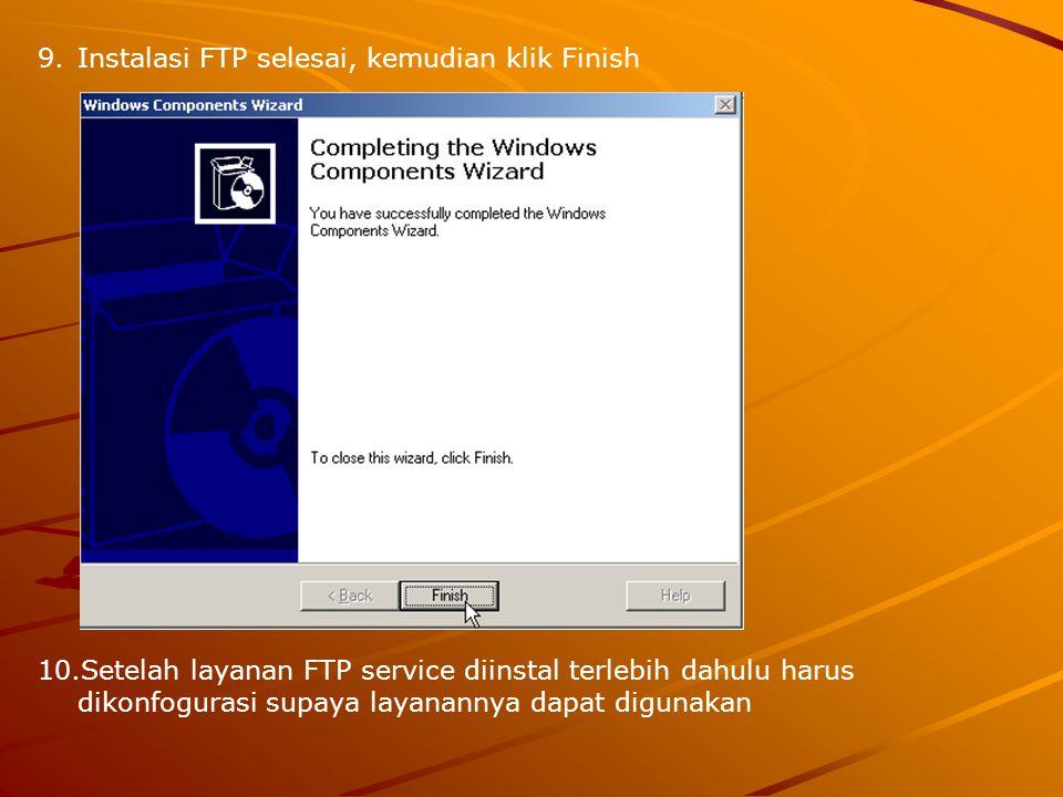 9.Instalasi FTP selesai, kemudian klik Finish 10.Setelah layanan FTP service diinstal terlebih dahulu harus dikonfogurasi supaya layanannya dapat digu