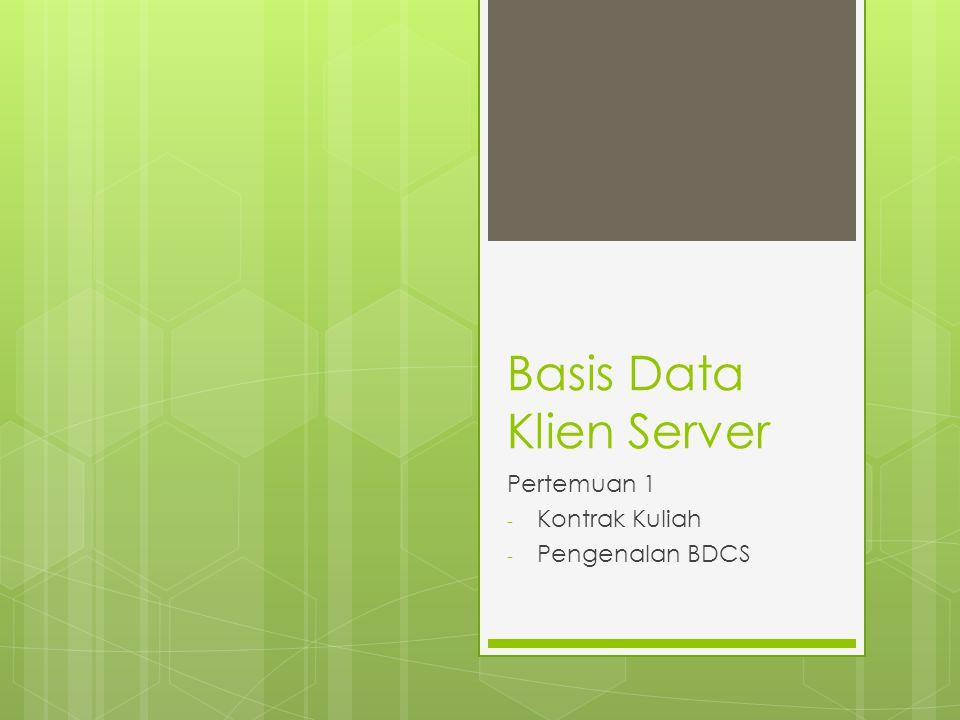 Basis Data Klien Server Pertemuan 1 - Kontrak Kuliah - Pengenalan BDCS