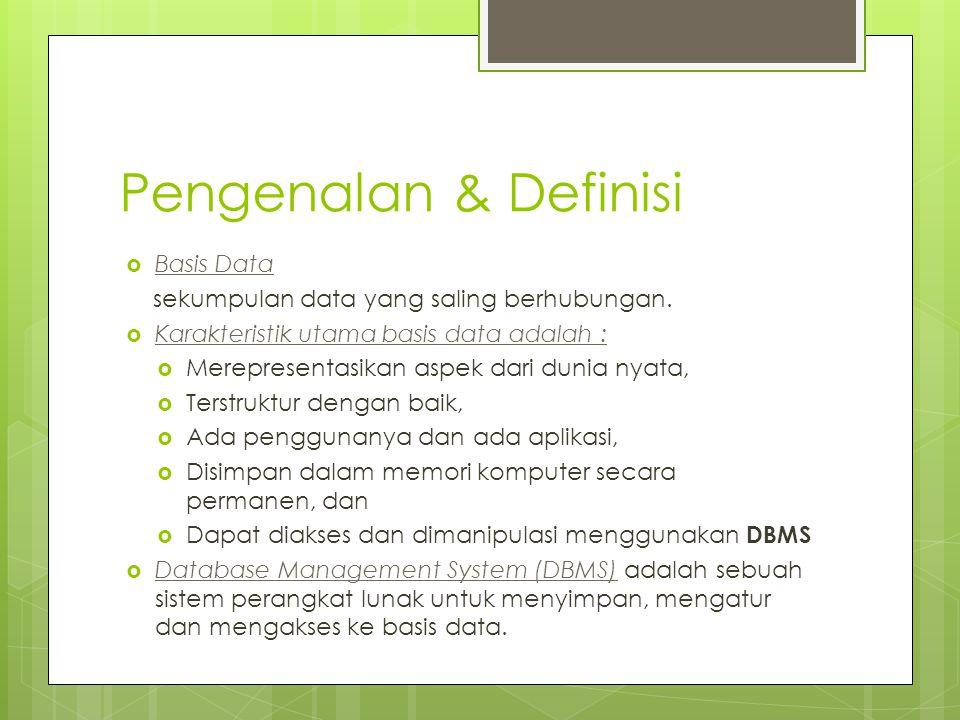Pengenalan & Definisi  Basis Data sekumpulan data yang saling berhubungan.  Karakteristik utama basis data adalah :  Merepresentasikan aspek dari d