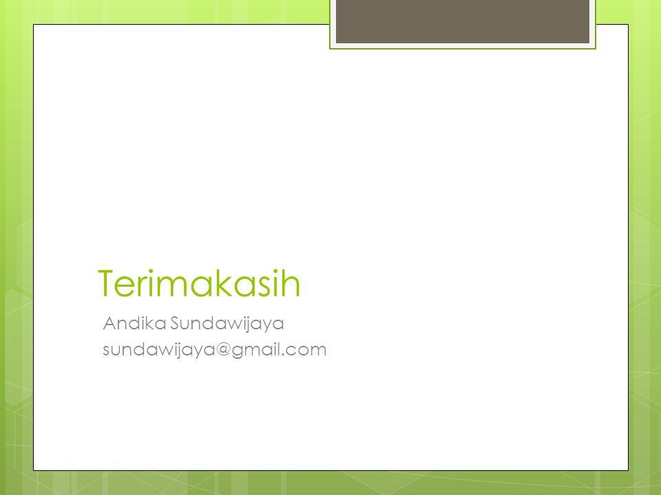 Terimakasih Andika Sundawijaya sundawijaya@gmail.com