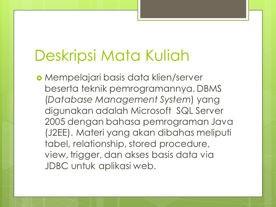 Deskripsi Mata Kuliah  Mempelajari basis data klien/server beserta teknik pemrogramannya. DBMS (Database Management System) yang digunakan adalah Mic