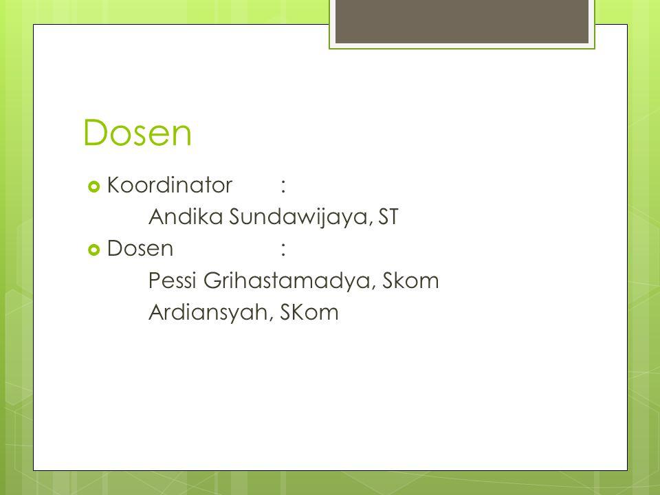 Dosen  Koordinator : Andika Sundawijaya, ST  Dosen: Pessi Grihastamadya, Skom Ardiansyah, SKom