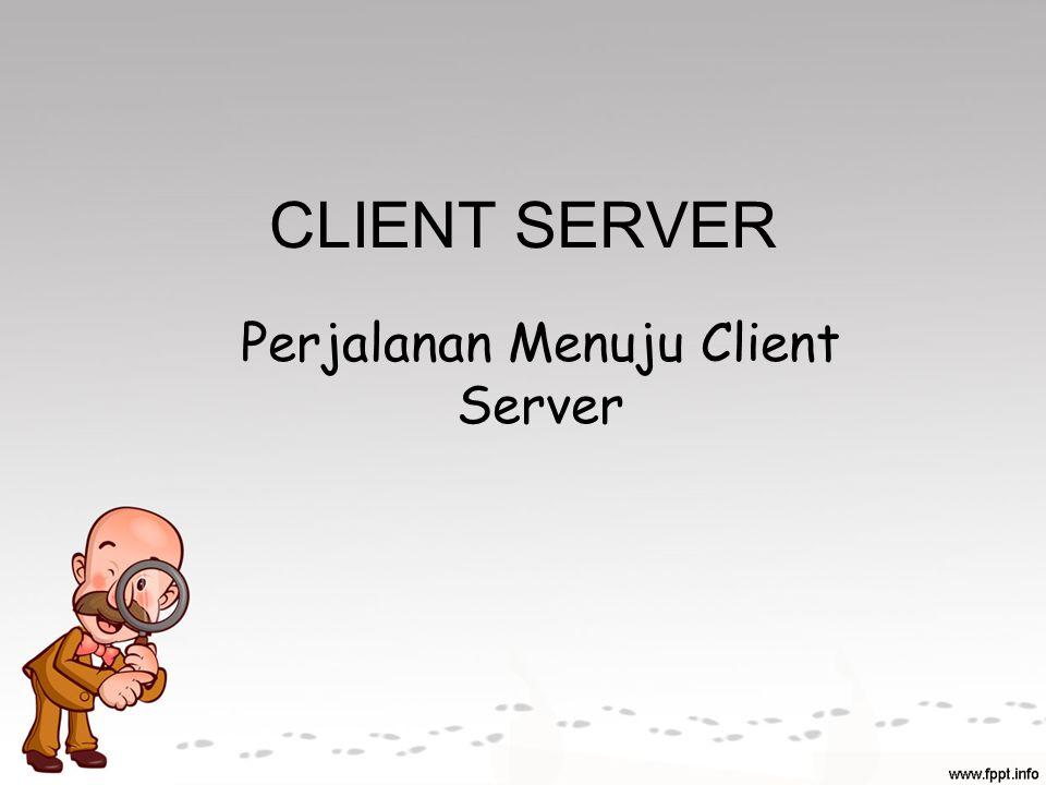 Alasan menggunakan client server Kapasitas Beban client akan lebih ringan jika data disimpan di server dan data tersebut digunakan bersama oleh banyak client.