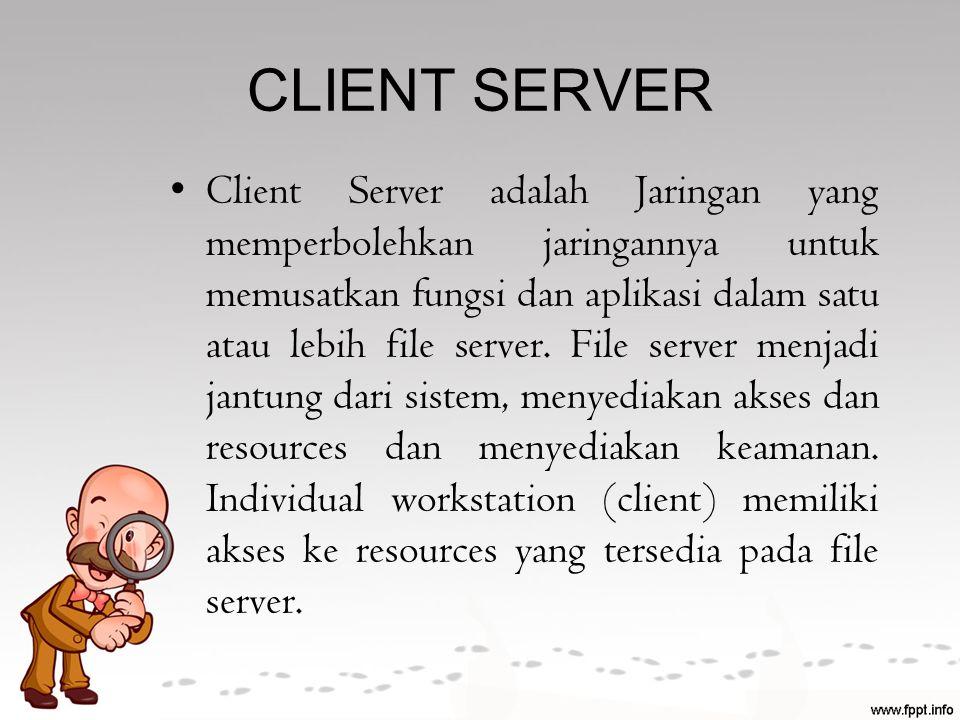 CLIENT SERVER Client Server adalah Jaringan yang memperbolehkan jaringannya untuk memusatkan fungsi dan aplikasi dalam satu atau lebih file server. Fi