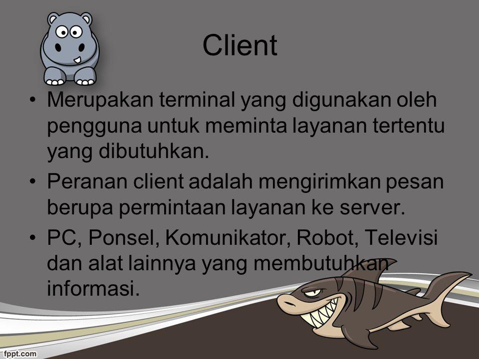 Client Merupakan terminal yang digunakan oleh pengguna untuk meminta layanan tertentu yang dibutuhkan. Peranan client adalah mengirimkan pesan berupa