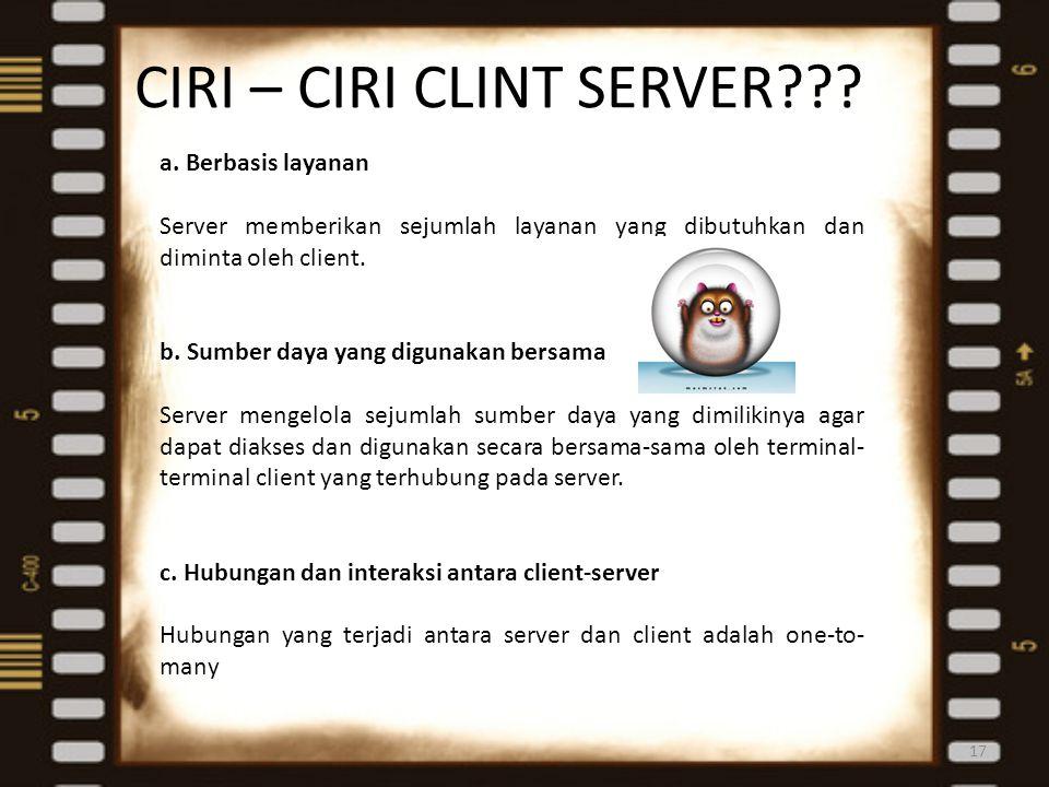CIRI – CIRI CLINT SERVER??? 17 a. Berbasis layanan Server memberikan sejumlah layanan yang dibutuhkan dan diminta oleh client. b. Sumber daya yang dig
