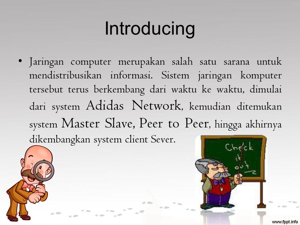 Introducing Jaringan computer merupakan salah satu sarana untuk mendistribusikan informasi. Sistem jaringan komputer tersebut terus berkembang dari wa