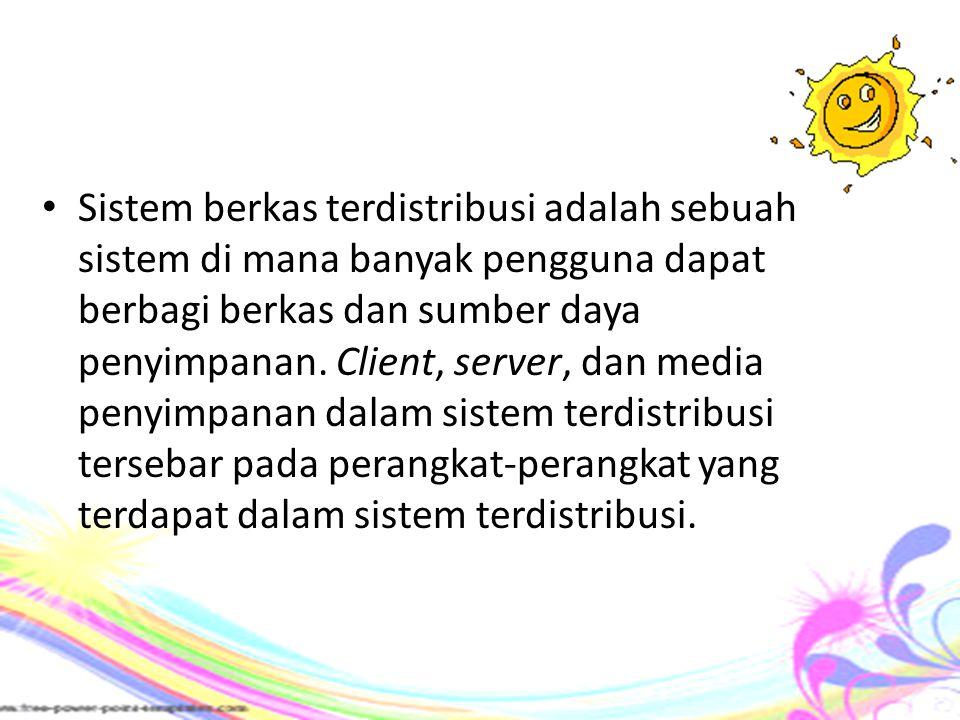 Sistem berkas terdistribusi adalah sebuah sistem di mana banyak pengguna dapat berbagi berkas dan sumber daya penyimpanan. Client, server, dan media p