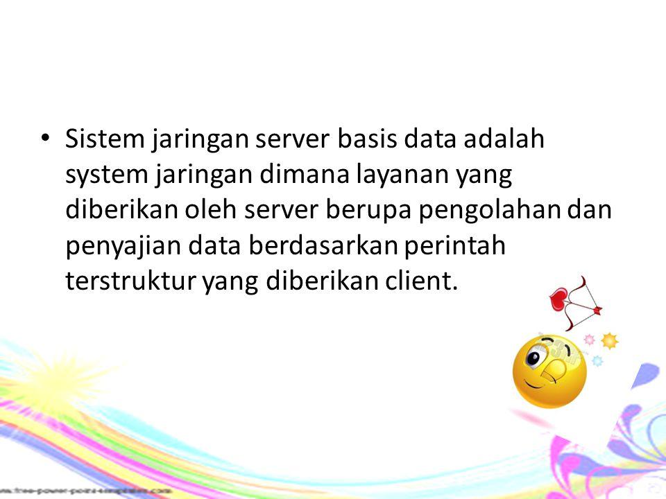 Sistem jaringan server basis data adalah system jaringan dimana layanan yang diberikan oleh server berupa pengolahan dan penyajian data berdasarkan pe