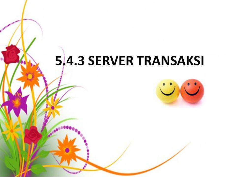 5.4.3 SERVER TRANSAKSI