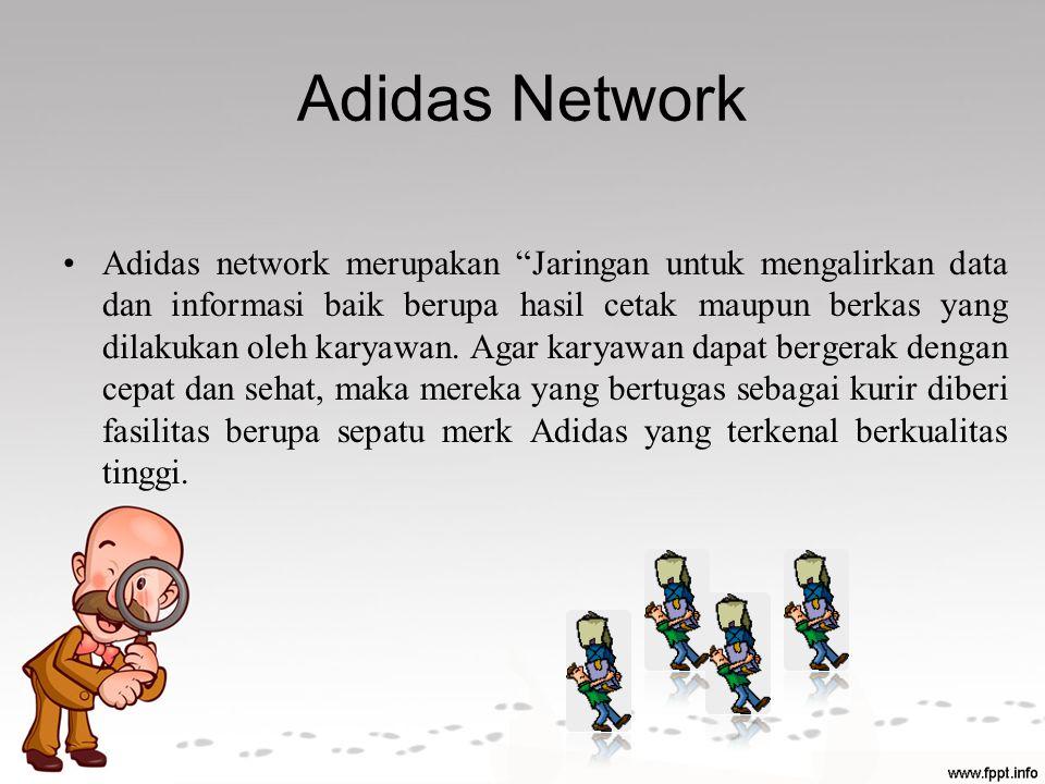 "Adidas Network Adidas network merupakan ""Jaringan untuk mengalirkan data dan informasi baik berupa hasil cetak maupun berkas yang dilakukan oleh karya"