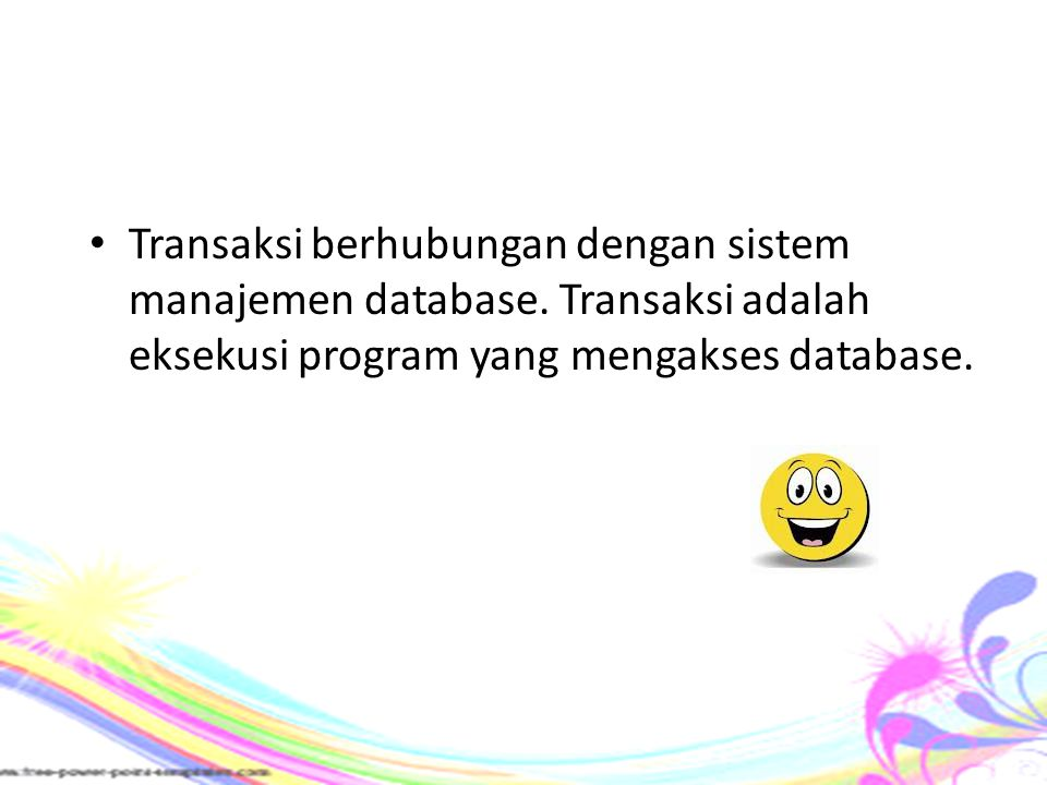 Transaksi berhubungan dengan sistem manajemen database. Transaksi adalah eksekusi program yang mengakses database.