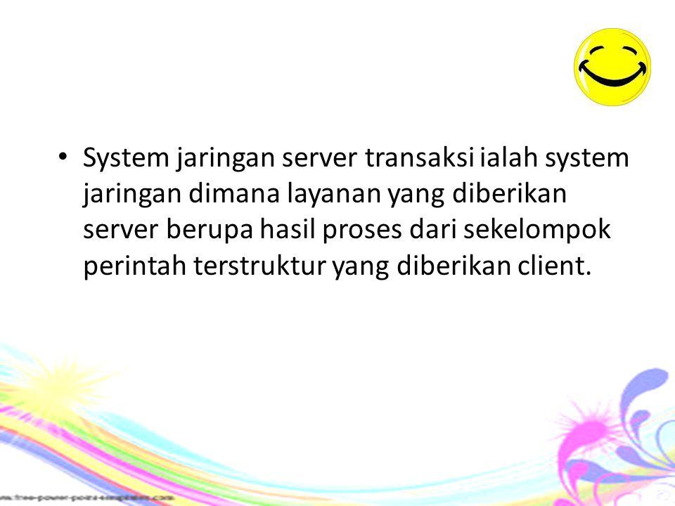 System jaringan server transaksi ialah system jaringan dimana layanan yang diberikan server berupa hasil proses dari sekelompok perintah terstruktur y