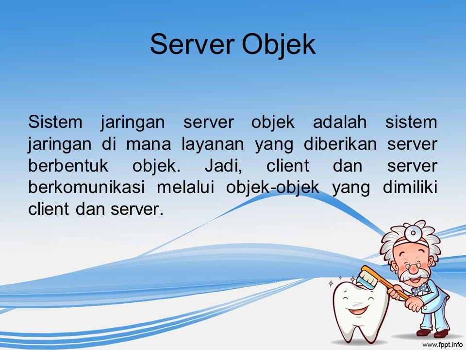Server Objek Sistem jaringan server objek adalah sistem jaringan di mana layanan yang diberikan server berbentuk objek. Jadi, client dan server berkom