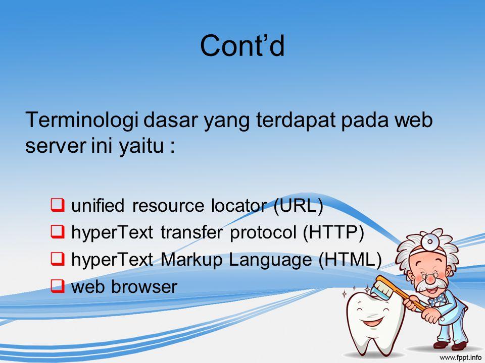 Cont'd Terminologi dasar yang terdapat pada web server ini yaitu :  unified resource locator (URL)  hyperText transfer protocol (HTTP)  hyperText M