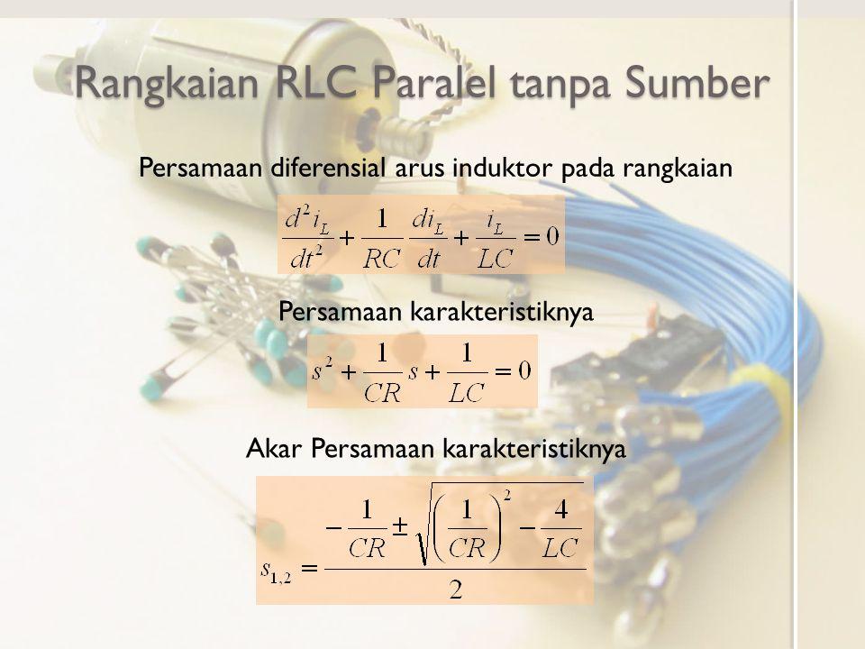 Rangkaian RLC Paralel tanpa Sumber Persamaan diferensial arus induktor pada rangkaian Persamaan karakteristiknya Akar Persamaan karakteristiknya