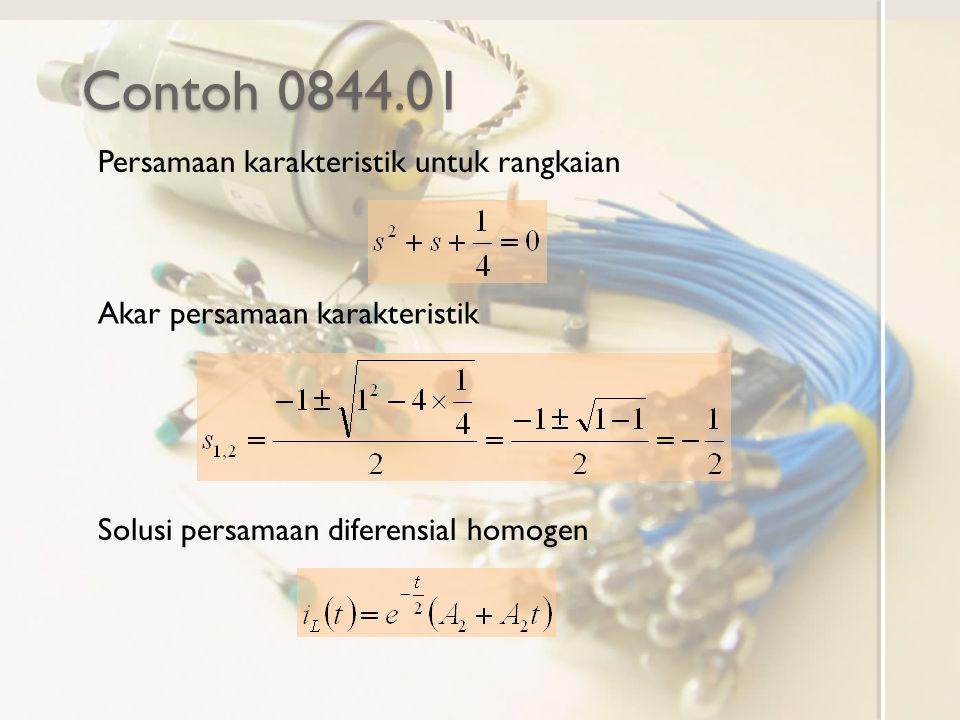 Contoh 0844.01 Persamaan karakteristik untuk rangkaian Akar persamaan karakteristik Solusi persamaan diferensial homogen