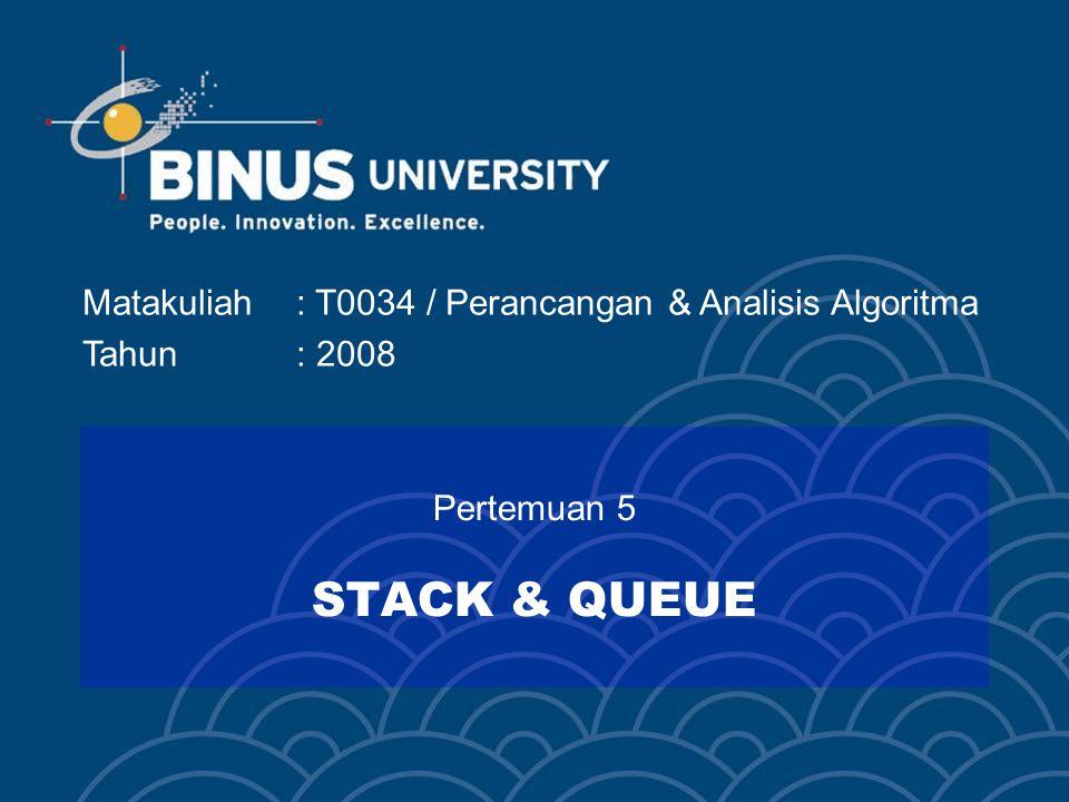 Matakuliah: T0034 / Perancangan & Analisis Algoritma Tahun: 2008 Pertemuan 5 STACK & QUEUE