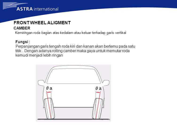 FRONT WHEEL ALIGMENT CAMBER Kemiringan roda bagian atas kedalam atau keluar terhadap garis vertikal Fungsi : Perpanjangan garis tengah roda kiri dan k