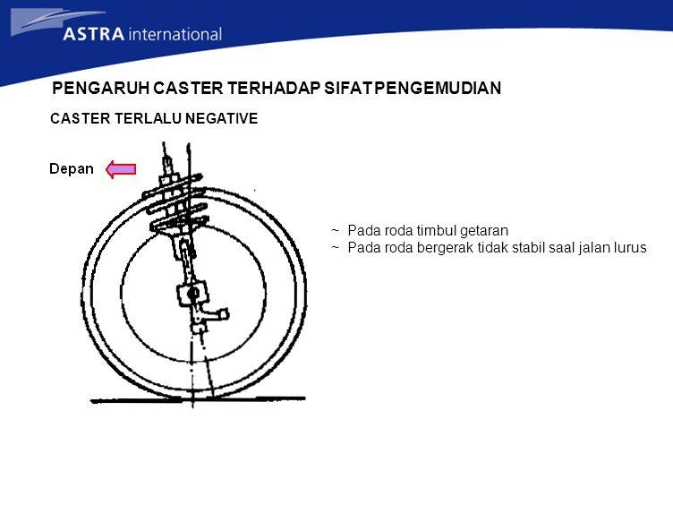 PENGARUH CASTER TERHADAP SIFAT PENGEMUDIAN CASTER TERLALU NEGATIVE ~ Pada roda timbul getaran ~ Pada roda bergerak tidak stabil saal jalan lurus
