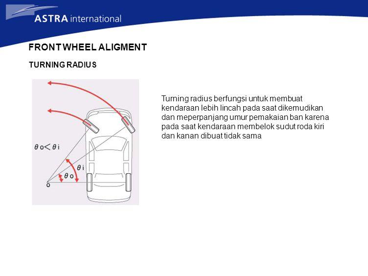 TURNING RADIUS FRONT WHEEL ALIGMENT Turning radius berfungsi untuk membuat kendaraan lebih lincah pada saat dikemudikan dan meperpanjang umur pemakaia