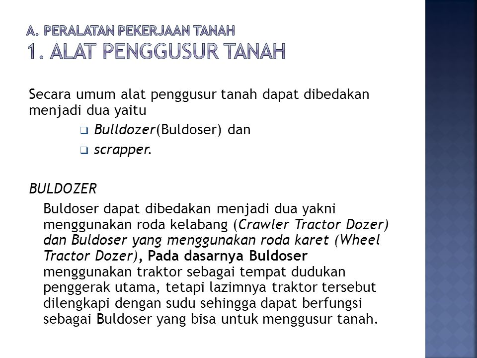 Secara umum alat penggusur tanah dapat dibedakan menjadi dua yaitu  Bulldozer(Buldoser) dan  scrapper.