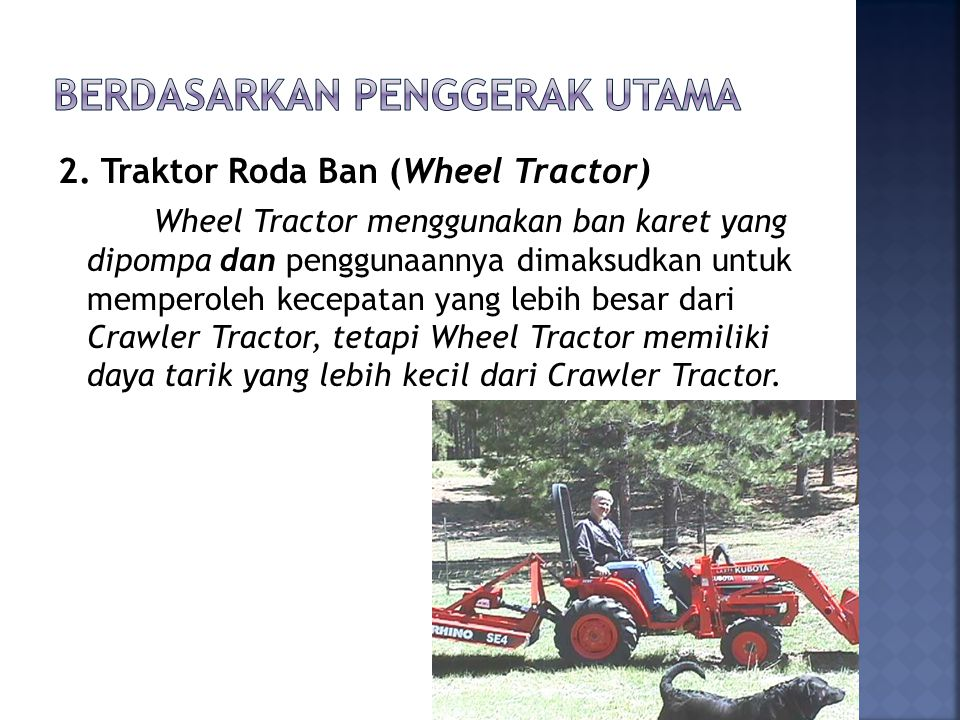 2. Traktor Roda Ban (Wheel Tractor) Wheel Tractor menggunakan ban karet yang dipompa dan penggunaannya dimaksudkan untuk memperoleh kecepatan yang leb