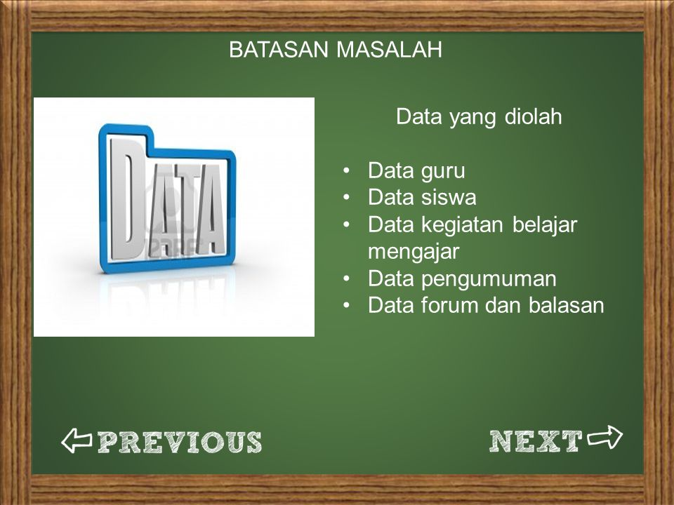 BATASAN MASALAH Data yang diolah Data guru Data siswa Data kegiatan belajar mengajar Data pengumuman Data forum dan balasan