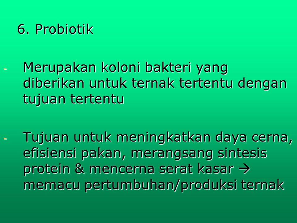 Departemen Peternakan Fak.Kedokteran Hewan UNAIR 6. Probiotik 6. Probiotik - Merupakan koloni bakteri yang diberikan untuk ternak tertentu dengan tuju