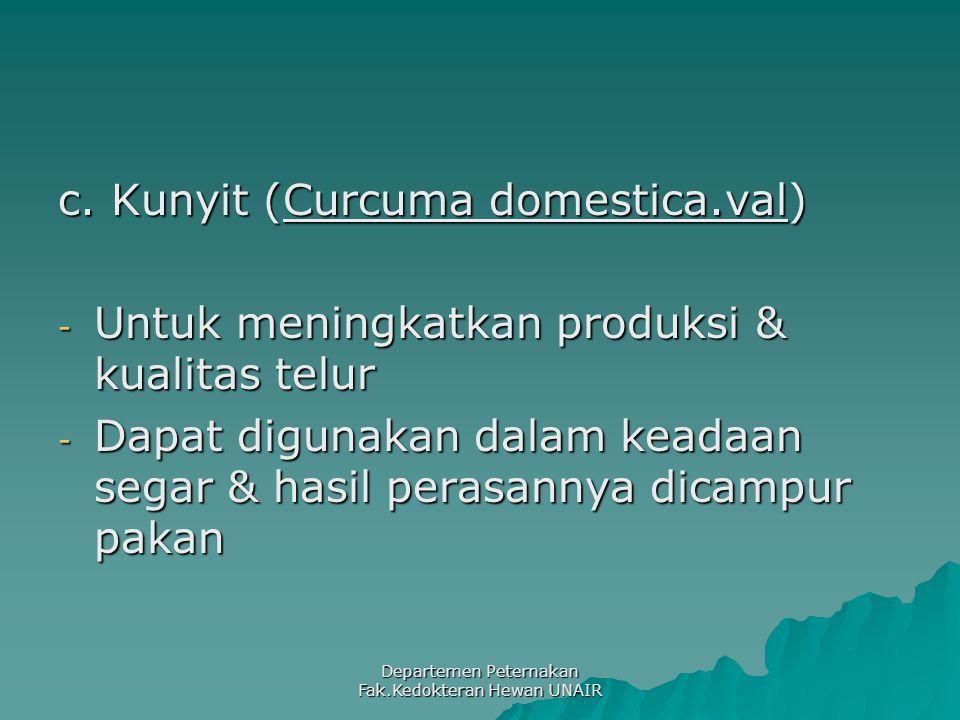 Departemen Peternakan Fak.Kedokteran Hewan UNAIR c. Kunyit (Curcuma domestica.val) - Untuk meningkatkan produksi & kualitas telur - Dapat digunakan da