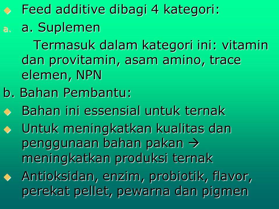  Feed additive dibagi 4 kategori: a. a. Suplemen Termasuk dalam kategori ini: vitamin dan provitamin, asam amino, trace elemen, NPN Termasuk dalam ka