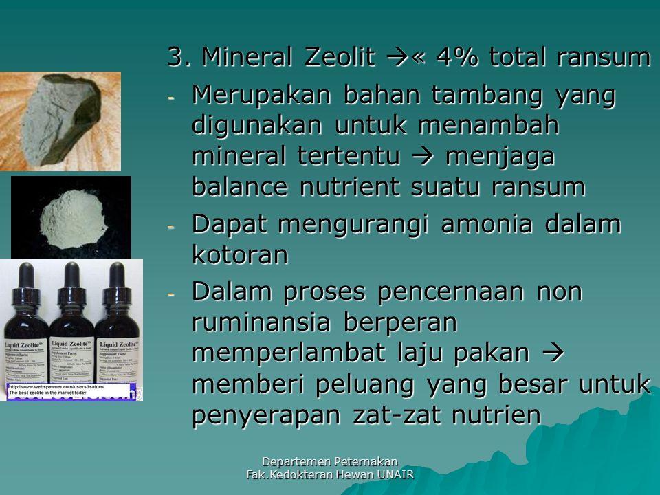 Departemen Peternakan Fak.Kedokteran Hewan UNAIR 3. Mineral Zeolit  « 4% total ransum - Merupakan bahan tambang yang digunakan untuk menambah mineral