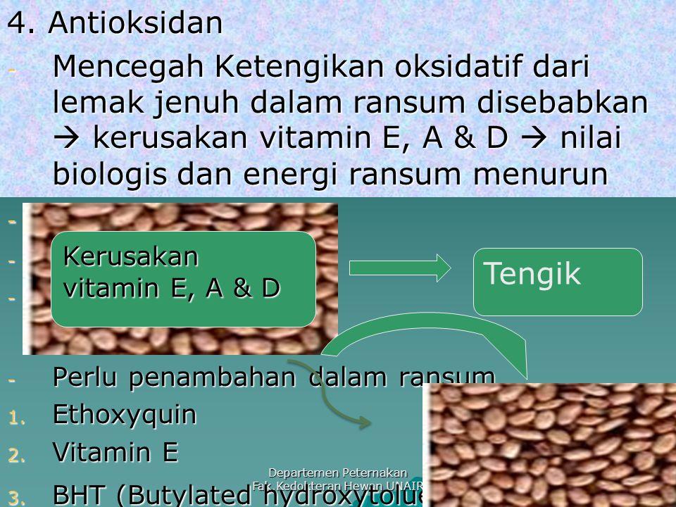 Departemen Peternakan Fak.Kedokteran Hewan UNAIR 4. Antioksidan - Mencegah Ketengikan oksidatif dari lemak jenuh dalam ransum disebabkan  kerusakan v