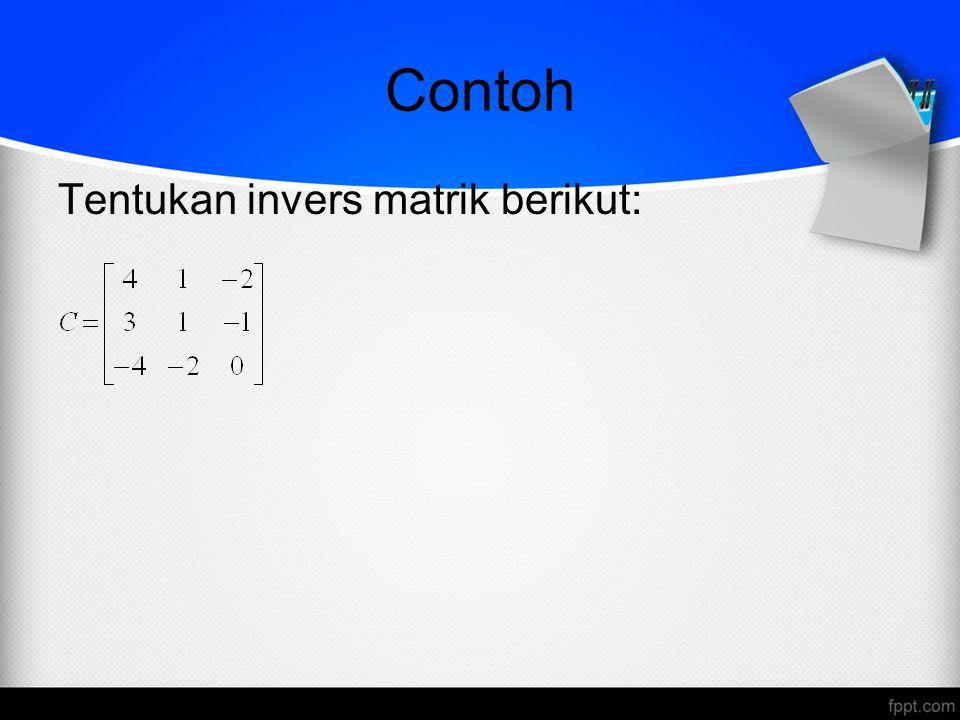 Contoh Tentukan invers matrik berikut: