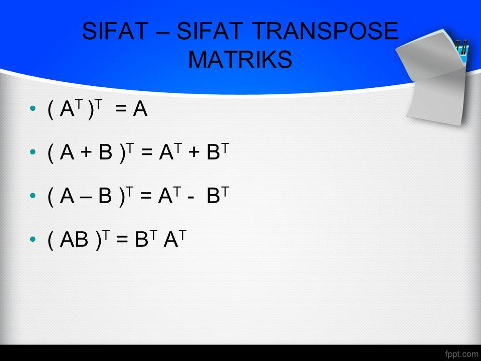 TRACE MATRIK Misalkan A = [a ij ] Trace matrik A yang dinyatakan dengan trace(A), didefinisikan sebagai penjumlahan semua entri diagonal utama A Syarat: matrik bujursangkar Aturan: trace(A) = a 11 + a 22 + …+ a nn A= a 11 a 12....