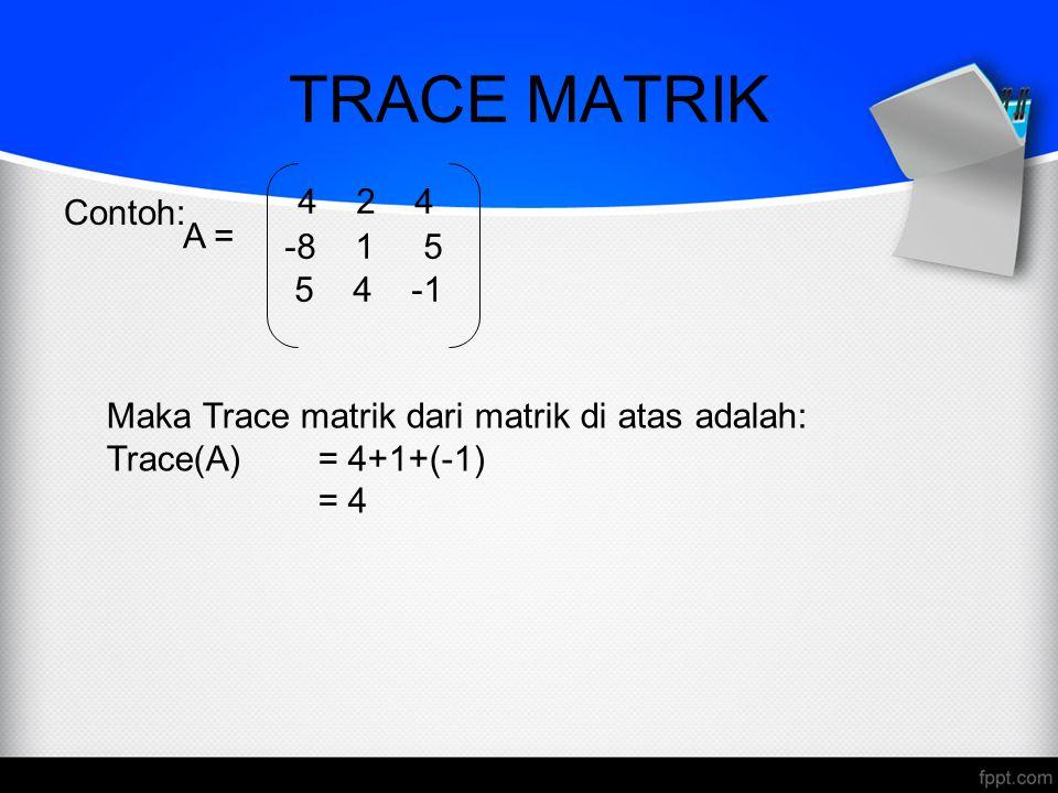 SIFAT-SIFAT TRACE MATRIK trace(A+B) = trace(A) + trace(B) trace(A T ) = trace(A) trace(kA) = k trace(A); k adalah skalar