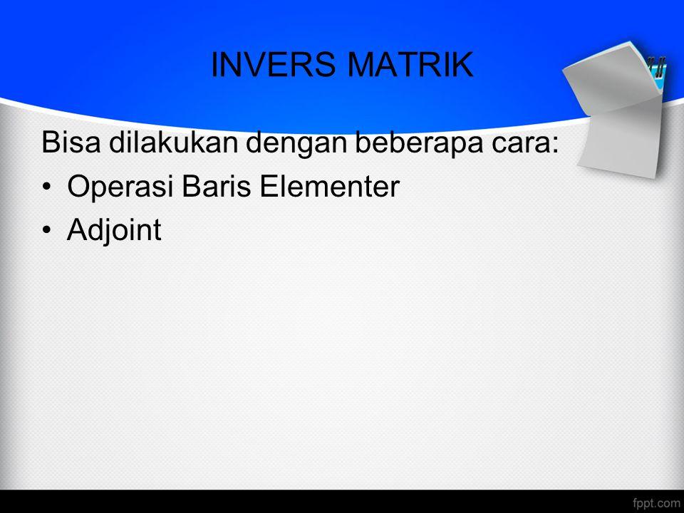 OPERASI BARIS ELEMENTER Jika A sebuah matrik bujur sangkar dan jika sebuah matrik B yg berukuran sama bisa didapatkan sedemikian sehingga AB=BA=I maka A tersebut bisa dibalik dan B disebut invers dari A Untuk mencari invers suatu matriks A yang dapat dibalik adalah dengan mencari urutan operasi baris elementer tereduksi A pada matriks satuan dan kemudian melakukan urutan operasi yang sama ini pada I n untuk mendapatkan A -1