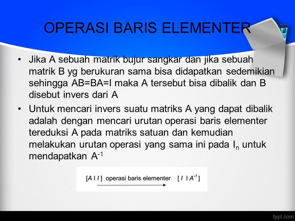OPERASI BARIS ELEMENTER Contoh: Carilah invers dari A = a b d c 1 2 5 2  baris2 – baris1*2  elemen baris1 kolom2 harus dibuat menjadi 0  baris1 – baris2*2  A -1 =