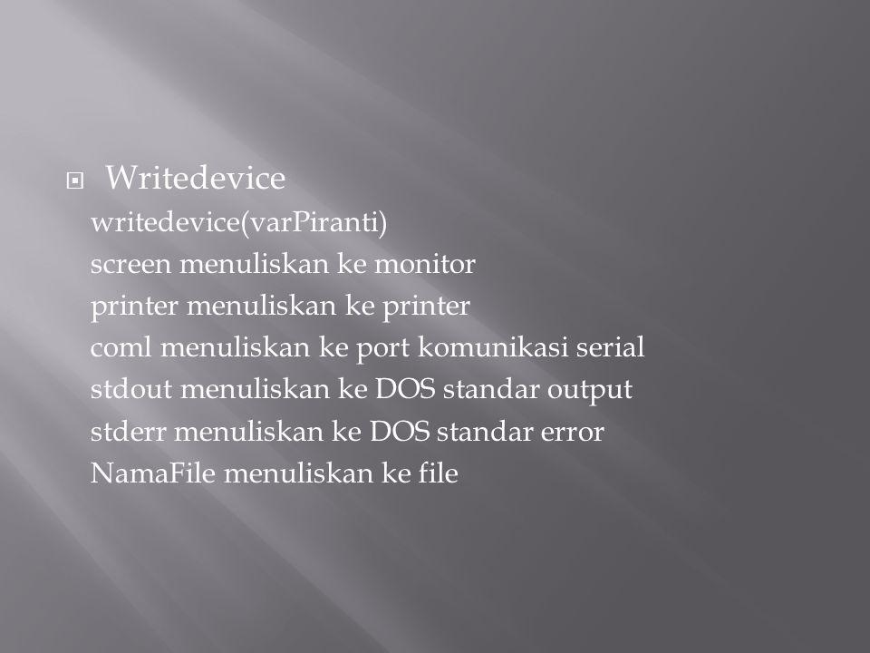  Writedevice writedevice(varPiranti) screen menuliskan ke monitor printer menuliskan ke printer coml menuliskan ke port komunikasi serial stdout menu