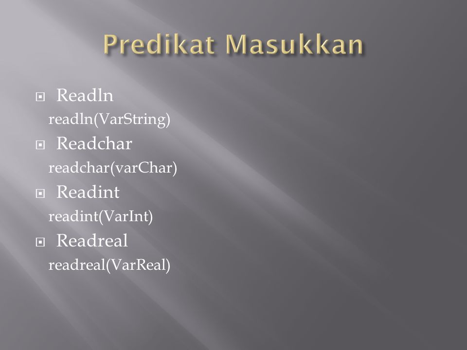  Readln readln(VarString)  Readchar readchar(varChar)  Readint readint(VarInt)  Readreal readreal(VarReal)