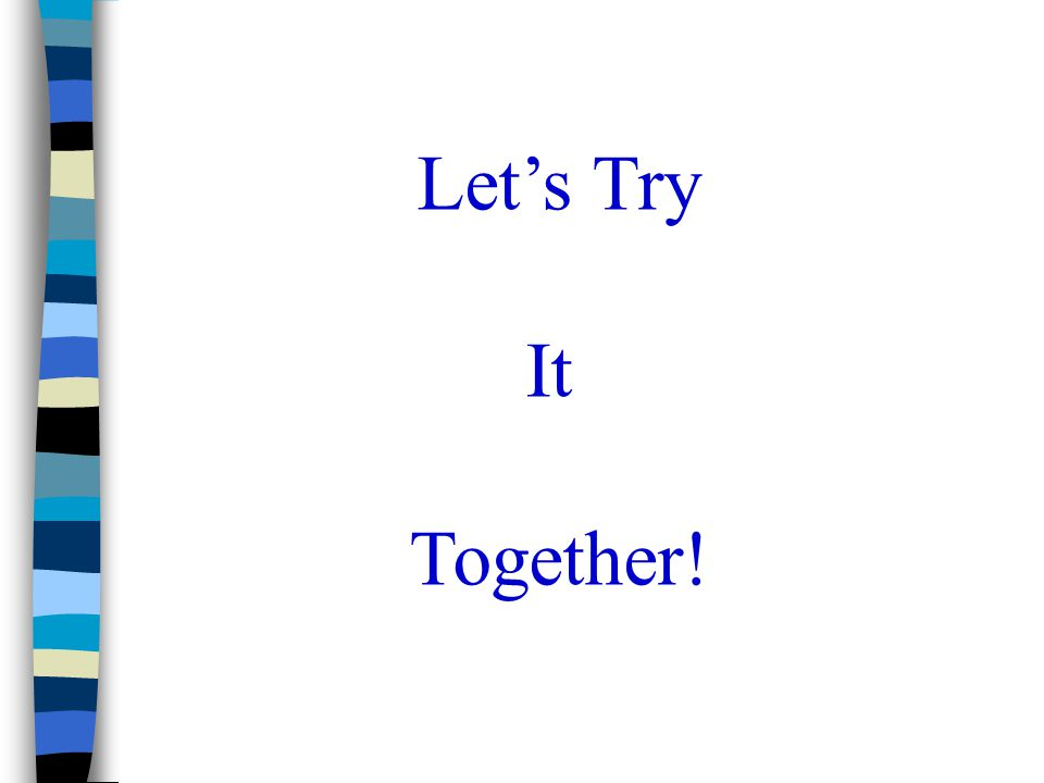Let's Try It Together!